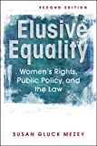Susan Gluck Mezey Elusive Equality: Women's Rights, Public Policy, and the Law