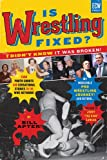 Is Wrestling Fixed? I Didn't Know It Was Broken: From Photo Shoots and Sensational Stories to the WWE Network  Bill Apter's Incredible Pro Wrestling Journey