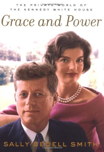 Grace and Power: The Private World of the Kennedy White House, Bedell-Smith, Sally