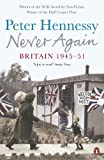 Never Again: Britain 1945-1951 (0141016027) by Hennessy, Peter