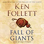 Fall of Giants (       ABRIDGED) by Ken Follett Narrated by Dan Stevens