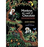 img - for Monkeys Are Made of Chocolate: Exotic and Unseen Costa Rica (Paperback) - Common book / textbook / text book