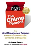 The Chimp Paradox: The Mind Management Program to Help You Achieve Success, Confidence, and Happiness Steve Peters