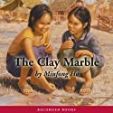 The Clay Marble Audiobook by Minfong Ho Narrated by Christina Moore