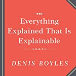 Everything Explained That Is Explainable: On the Creation of the Encyclopedia Britannica's Celebrated Eleventh Edition, 1910-1911 | Denis Boyles