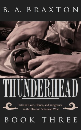 Book: Thunderhead - A Novel of the Historic American West, Book Three by B. A. Braxton