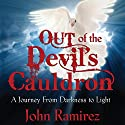 Out of the Devil's Cauldron: A Journey from Darkness to Light Hörbuch von John Ramirez Gesprochen von: Steven Menasche