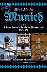 Meet Me in Munich: A Beer Lover's Gui...