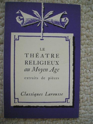 Le Theatre Religieux Au Moyen Age: Extraits De Pieces (Classiques Larousse), A.M. Gossart (Authors/ Auteurs) Jean Frappier