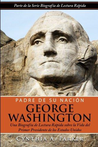 Padre de su Nación - George Washington: Una Biografía de Lectura Rápida sobre la Vida del Primer Presidente de los Estados Unidos: Volume 2