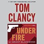 Tom Clancy Under Fire (       UNABRIDGED) by Grant Blackwood Narrated by Scott Brick