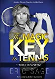 Eric Sage The Magic Key to Tennis: 1 Thru 10 System