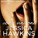 Come Undone: The Cityscape Series, Book 1 (       UNABRIDGED) by Jessica Hawkins Narrated by Andi Arndt