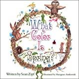 What Color Is Spring? Sean Zipf ISBN 1607030055