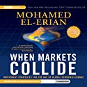 When Markets Collide: Investment Strategies for the Age of Global Economic Change (       UNABRIDGED) by Mohamed El-Erian Narrated by Jonathan Davis