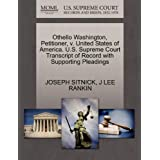 Othello Washington, Petitioner, V. United States of America. U.S. Supreme Court Transcript of Record with Supporting...