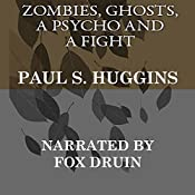 Zombies, Ghosts, a Psycho and a Fight | [Paul S. Huggins]
