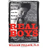 Real Boys: Rescuing Our Sons from the Myths of Boyhood ~ William S. Pollack