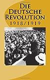 Die Deutsche Revolution 1918/1919 (German Edition)