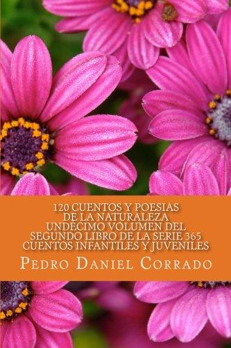 Cuentos y Poesias de la naturaleza - Undecimo Volumen: 365 Cuentos Infantiles y Juveniles (Volume 11)  [Corrado, Mr. Pedro Daniel] (Tapa Blanda)