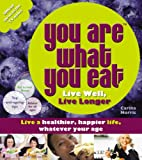 Carina Norris You Are What You Eat: Live Well, Live Longer
