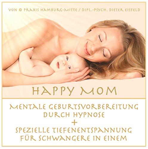 """""""HAPPY MOM"""" Mentale Geburtsvorbereitung durch Hypnose + spezielle Tiefenentspannung für Schwangere in einem. / Beeinflussen Sie so Ihre Schwangerschaft positiv und steuern Sie den Geburtsverlauf aktiv mit!"""