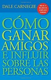 Cómo ganar amigos y influir sobre las personas (Vintage Espanol) (Spanish Edition)