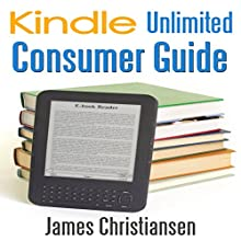 Kindle Unlimited Consumer Guide (       UNABRIDGED) by James Christiansen Narrated by David Barron