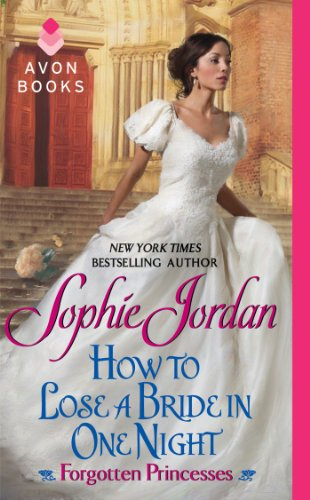 How to Lose a Bride in One Night: Forgotten Princesses by Sophie Jordan