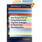 New Perspectives on Computational and Cognitive Strategies for Word Sense Disambiguation (SpringerBriefs in Electrical...