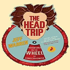 The Head Trip: Adventures on the Wheel of Consciousness | [Jeff Warren]
