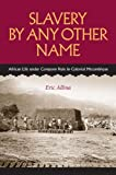 Slavery by Any Other Name: African Life under Company Rule in Colonial Mozambique (Reconsiderations in Southern African History)