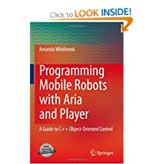 Programming Mobile Robots with Aria and Player: A Guide to C++ Object-Oriented Control