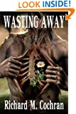 Wasting Away ~ A Zombie Novel (Waiting to Die Book 2)