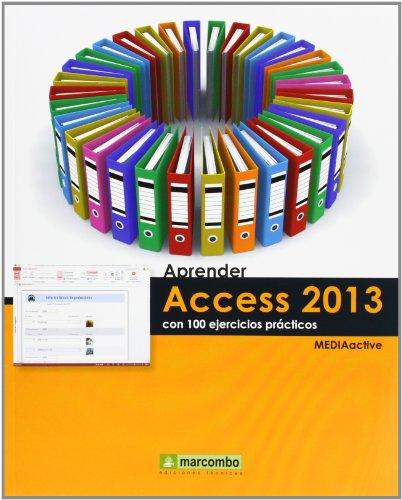 Aprender Access 2013 Con 100 Ejercicios Prácticos (APRENDER...CON 100 EJERCICIOS PRÁCTICOS)
