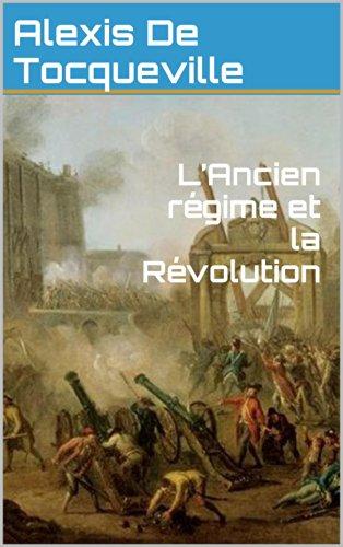 Alexis De Tocqueville - L'Ancien régime et la Révolution (French Edition)