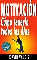 Motivaci�n: C�mo tenerla todos los d�as. �21 Secretos! (Spanish Edition)