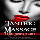 Tantric Massage Beginner's Guide: Tips and Techniques to Master the Art of Tantric Massage! Hörbuch von Crystal Hardie, Rick Reynolds Gesprochen von: Paul Bright