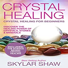 Crystal Healing: Crystal Healing for Beginners | Livre audio Auteur(s) : Skylar Shaw Narrateur(s) :  litvoice
