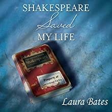 Shakespeare Saved My Life: Ten Years in Solitary with the Bard (       UNABRIDGED) by Laura Bates Narrated by Cassandra Campbell