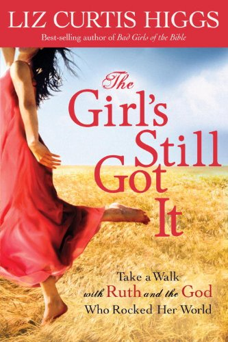 The Girl's Still Got It: Take a Walk with Ruth and the God Who Rocked Her World, Higgs, Liz Curtis