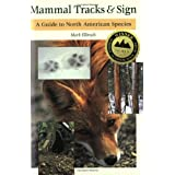 Mammal Tracks & Sign: A Guide to North American Species ~ Mark Elbroch