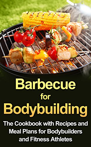 Barbecue for Bodybuilding: The Cookbook with Recipes and Meal Plans for Bodybuilders and Fitness Athletes (Living Healthy and Wealthy) by Jahmal Banks