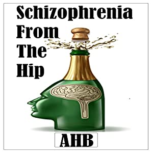 Schizophrenia from the Hip | [AHB]