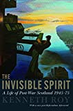 img - for The Invisible Spirit: A Life of Post-War Scotland, 1945 - 75 book / textbook / text book