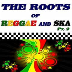 The Roots of Reggae and Ska, Pt. 2 (60 Original Recordings)