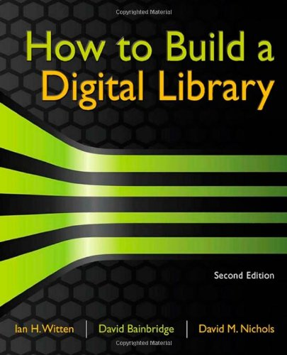 How to Build a Digital Library, Second Edition (The...