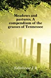 img - for Meadows and pastures. A compendium of the grasses of Tennessee book / textbook / text book