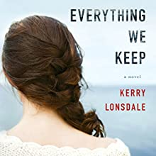 Everything We Keep: A Novel Audiobook by Kerry Lonsdale Narrated by Amy Landon