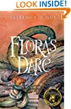 Flora's Dare: How a Girl of Spirit Gambles All to Expand Her Vocabulary, Confront a Bouncing Boy Terror, and Try to Save Califa from a Shaky Doom (Despite Being Confined to Her Room)